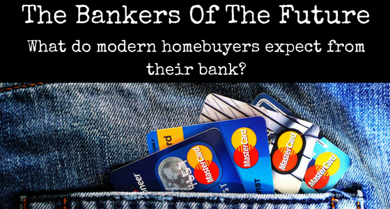 What modern homebuyers expect from their bank